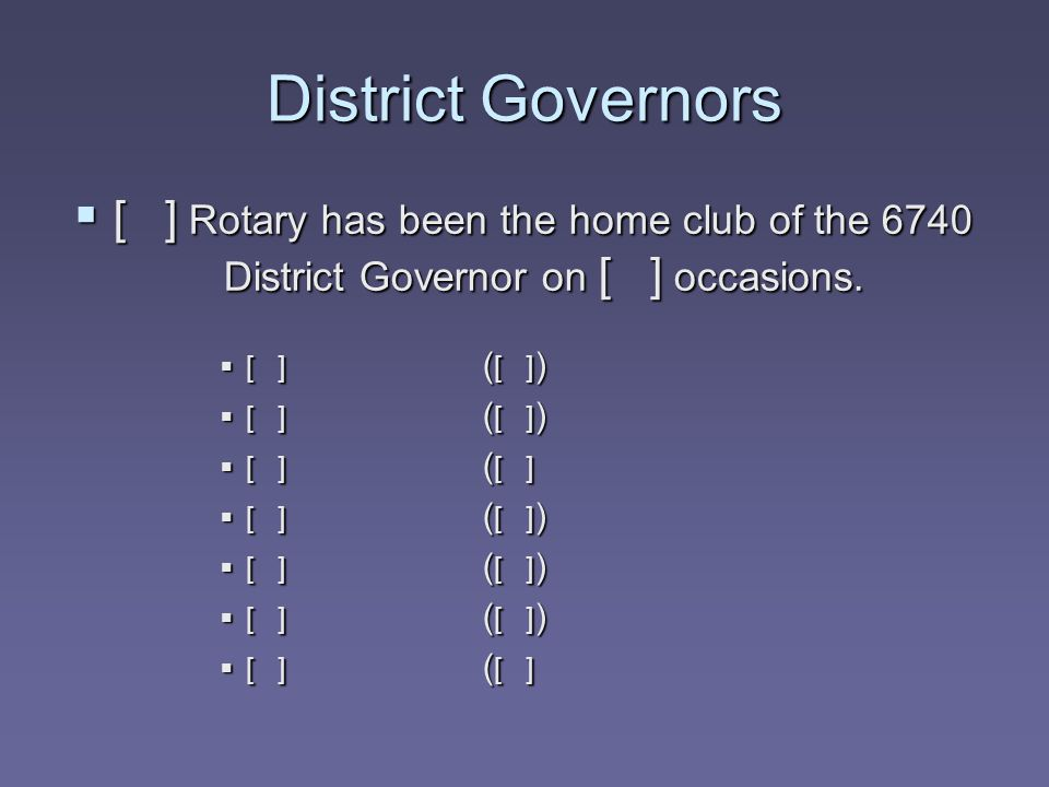 District Governors [ ] Rotary has been the home club of the 6740 District Governor on [ ] occasions.